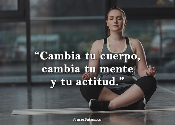 Cambia tu cuerpo, cambia tu mente y tu actitud