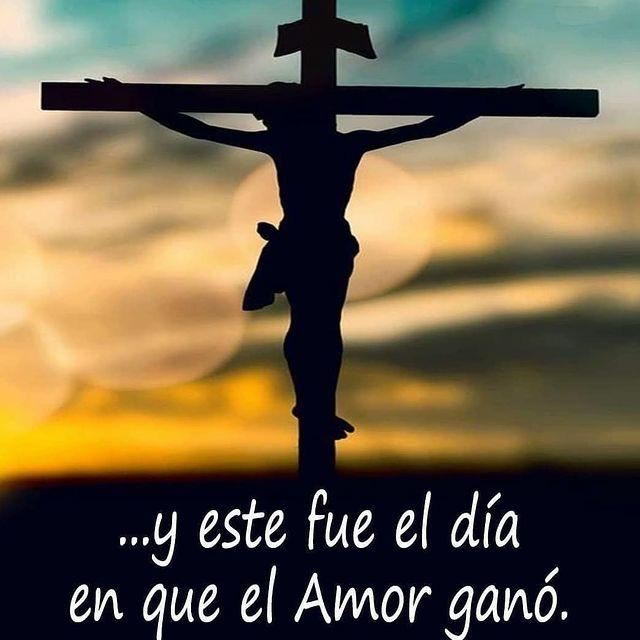 Frases de Dios crucificado fue el día que el amor ganó