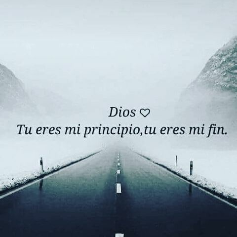 Frases de Dios tu eres mi principio tú eres mi fin
