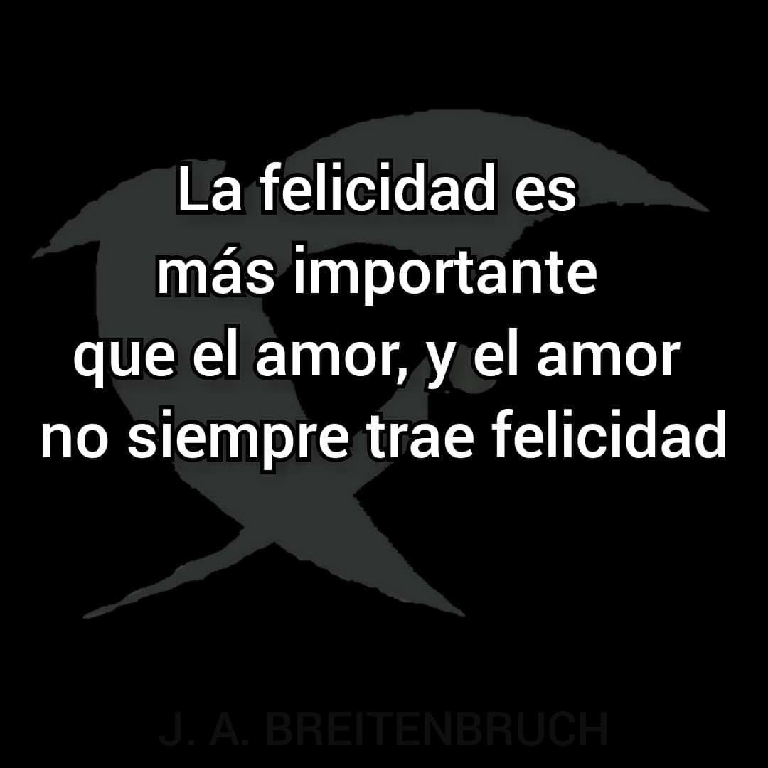 Frases de Felicidad es más importante que el amor