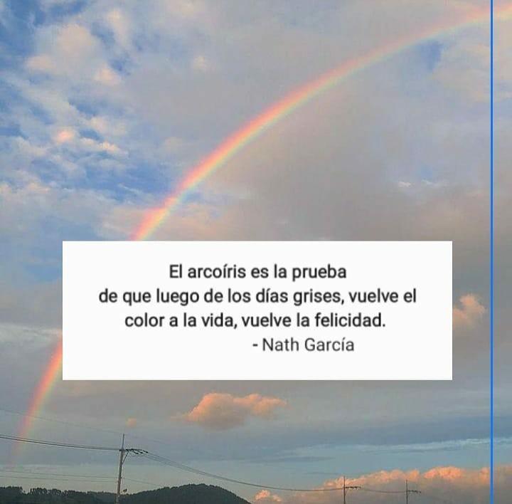 Frases de Felicidad y Alegría El Arcoíris es la prueba de que luego de los días grises vuelve el color a la vida