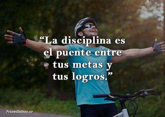 La disciplina es el puente entre tus metas y tus logros