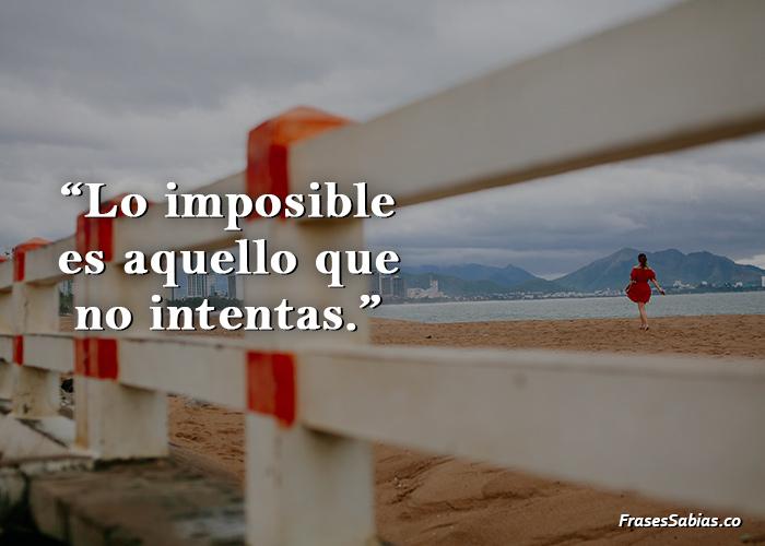 Lo imposible es aquello que no intentas