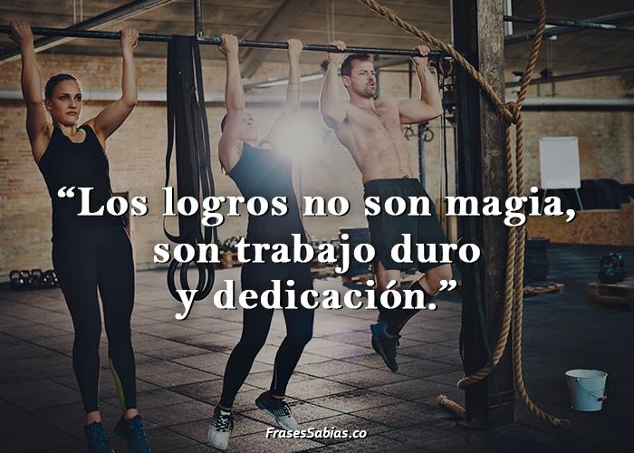 Los logros no son magia, son trabajo duro y dedicación
