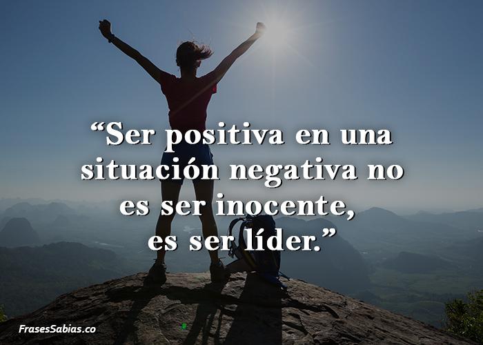 Ser positiva en una situación negativa no es ser inocente, es ser líder