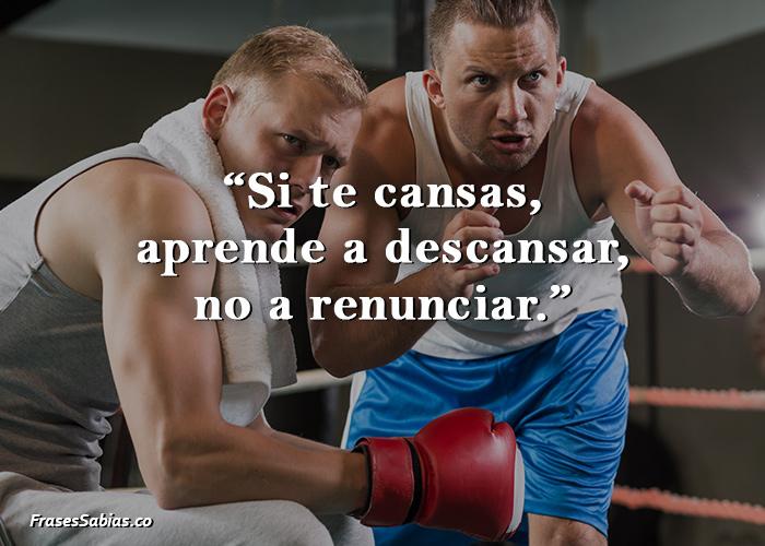 Si te cansas, aprende a descansar, no a renunciar