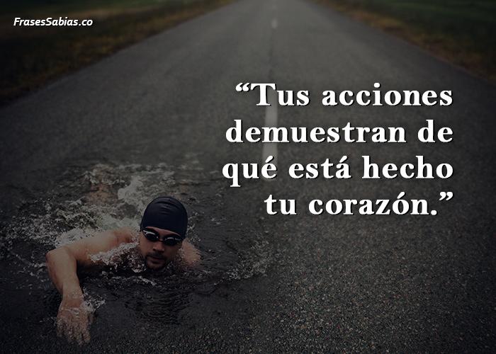 Tus acciones demuestran de qué está hecho tu corazón