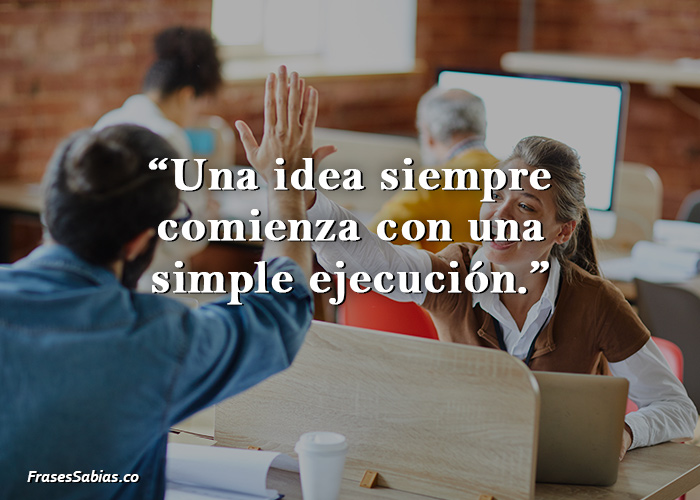 Una idea siempre comienza con una simple ejecución