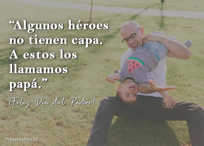 frases de algunos padres no tienen capa pero son héroes