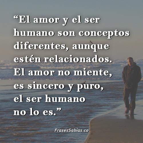 frases de desamor el amor y el ser humano son conceptos diferentes