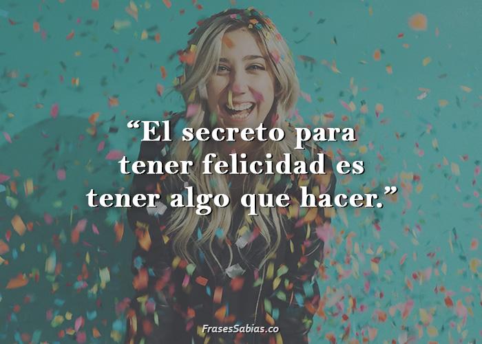 frases de felicidad el secreto para tener felicidad es