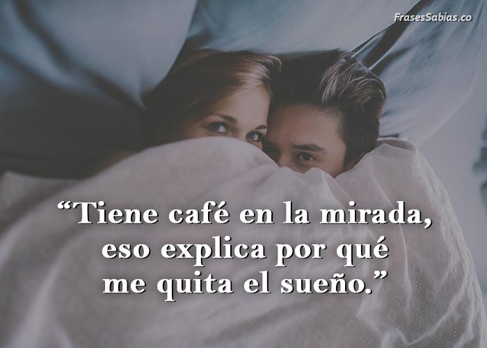 frases de tiene café en la mirada me quita el sueño