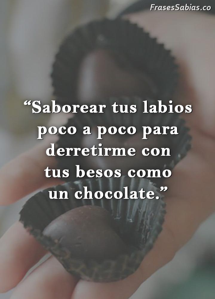 frases de tus besos son como chocolates porque me derrito al besarlos