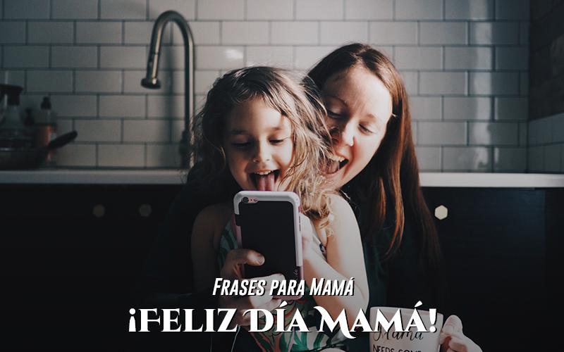 frases por el dia de la madre 10 mayo 2020
